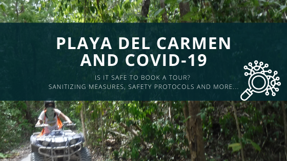 Playa del Carmen and COVID-19. Is it safe to book a tour? Sanitizing measures, safety protocols and more...